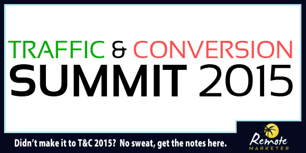Traffic and Conversion Summit 2015 Notes